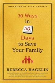 30 Ways in 30 Days to Save Your Family ebook by Rebecca Hagelin