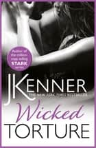 Wicked Torture - A dramatically passionate love story ebook by J. Kenner