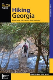 Hiking Georgia - A Guide to the State's Greatest Hiking Adventures ebook by Donald Pfitzer,Jimmy Jacobs
