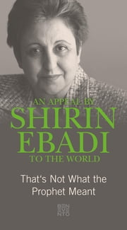 An Appeal by Shirin Ebadi to the world - That's not what the Prophet meant ebook by Shirin Ebadi, Jake Schneider, Gudrun Harrer