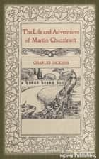 The Life and Adventures of Martin Chuzzlewit (Illustrated + Audiobook Download Link + Active TOC) ebook by Charles Dickens