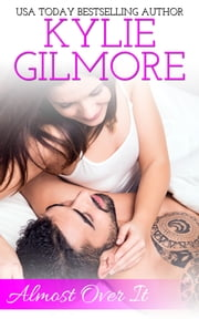 Almost Over It - Clover Park STUDS series, Book 3 ebook by Kylie Gilmore