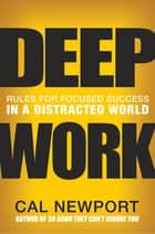 Deep Work - Rules for Focused Success in a Distracted World 電子書 by Cal Newport