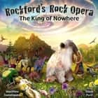 King of Nowhere, The - Rockford's Rock Opera – the Second Adventure audiobook by Matthew Sweetapple, Steve Punt, Elaine Sweetapple, Matthew Sweetapple, Steve Punt