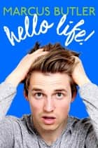 Hello Life! ebook door Marcus Butler