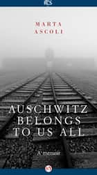 Auschwitz Belongs to Us All ebook by Marta Ascoli