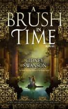 A Brush in Time - A Time Travel Romance ebook by Cidney Swanson