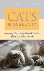 Cats Miscellany - Everything You Always Wanted to Know About Our Feline Friends ebook by Lesley O'Mara