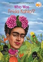 Who Was Frida Kahlo? ebook by Sarah Fabiny, Who HQ, Jerry Hoare