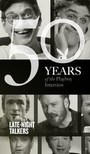 Late-Night Talkers: The Playboy Interview - 50 Years of the Playboy Interview ebook by Playboy,The Cast of SNL,Dick Cavett,Tom Snyder,David Letterman,Joan Rivers,Garry Shandling,Jay Leno,Bill Maher,Jon Stewart,Jimmy Kimmel,Conan O'Brien,Craig Ferguson
