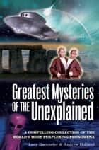 Greatest Mysteries of the Unexplained - A Compelling Collection of the World's Most Perplexing Phenomena ebook by
