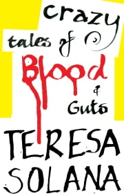 Crazy Tales of Blood and Guts ebook by Teresa Solana,Peter Bush