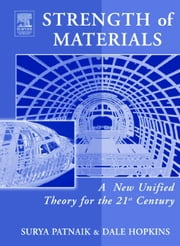 Strength of Materials: A New Unified Theory for the 21st Century ebook by Patnaik, Surya