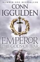 The Gods of War (Emperor Series, Book 4) ebook by Conn Iggulden