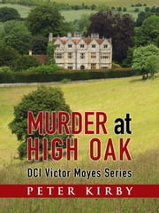 Murder At High Oak ebook by Peter Kirby