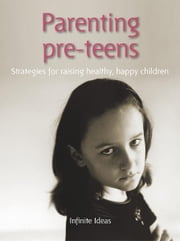 Parenting pre-teens - Strategies for raising healthy, happy children ebook by Infinite Ideas,Dr Sabina Dosani