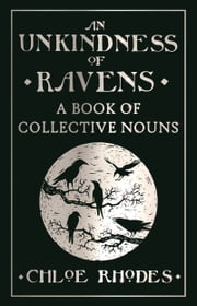 An Unkindness of Ravens - A Book of Collective Nouns ebook by Chloe Rhodes