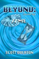 BEYOND: Time - Volume Two ebook by Scott Overton