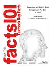 e-Study Guide for Operations and Supply Chain Management: The Core, textbook by F. Robert Jacobs - Business, Business ebook by Cram101 Textbook Reviews