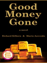 Good Money Gone ebook by Richard Kilborn,Mario Acevedo