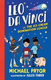 Leo da Vinci vs The Ice-cream Domination League ebook by Michael Pryor