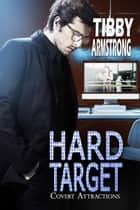 Hard Target - Covert Attractions, #3 ebook by Tibby Armstrong