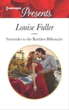 Surrender to the Ruthless Billionaire - An Enemies-to-Lovers Romance ebook by Louise Fuller