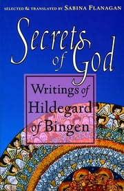 Secrets of God - Writings of Hildegard of Bingen ebook by Sabina Flanagan