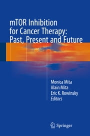 mTOR Inhibition for Cancer Therapy: Past, Present and Future ebook by