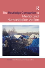 Routledge Companion to Media and Humanitarian Action ebook by Robin Andersen, Purnaka L. de Silva