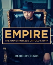Empire - The Unauthorized Untold Story ebook by Robert Ham