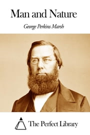 Man and Nature ebook by George Perkins Marsh
