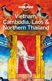 Lonely Planet Vietnam, Cambodia, Laos & Northern Thailand ebook by Lonely Planet