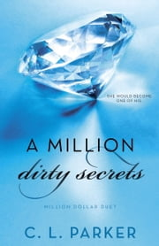 A Million Dirty Secrets - Million Dollar Duet ebook by C. L. Parker