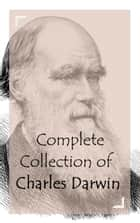 Complete Collection of Charles Darwin ebook by Charles Darwin