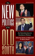 The New Politics of the Old South - An Introduction to Southern Politics ebook by Charles S. Bullock III, Mark J. Rozell, Scott E. Buchanan,...