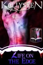Life On The Edge: A Vampire Menage Box Set ebook by Kallysten