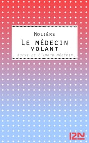 Le Médecin volant ebook by MOLIERE,Marie-Dominique BOUTILIE