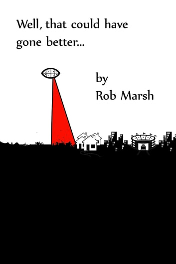 Well, That Could Have Gone Better… ebook by Rob Marsh