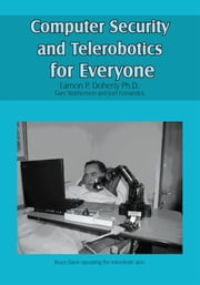 Computer Security and Telerobotics for Everyone ebook by Eamon P. Doherty Ph.D.