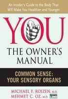 Common Sense - Your Sensory Organs ebook by Michael F. Roizen, Mehmet C. Oz, M.D.