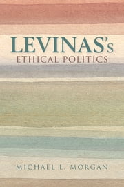Levinas's Ethical Politics ebook by Michael L. Morgan