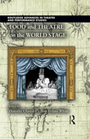 Food and Theatre on the World Stage ebook by Dorothy Chansky,Ann Folino White