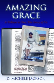 Amazing Grace: A Tribute to You, The Story of Us ebook by Bobbie Christmas,Kimberly Brook-Arnold,D. Michele Jackson