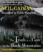 The Truth Is a Cave in the Black Mountains ebook by Neil Gaiman
