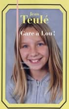 Gare à Lou ! ebook by Jean TEULÉ