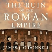 The Ruin of the Roman Empire - A New History audiobook by James J. O'Donnell