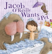 Jacob O'Reilly Wants a Pet ebook by Lynne Rickards