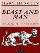 Beast and Man - The Roots of Human Nature ebook by Mary Midgley