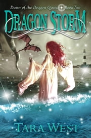 Dragon Storm - Dawn of the Dragon Queen ebook by Tara West